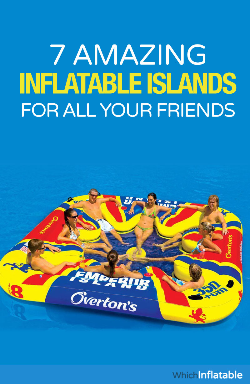 Amazing Inflatable Islands & Rafts for all your Friends